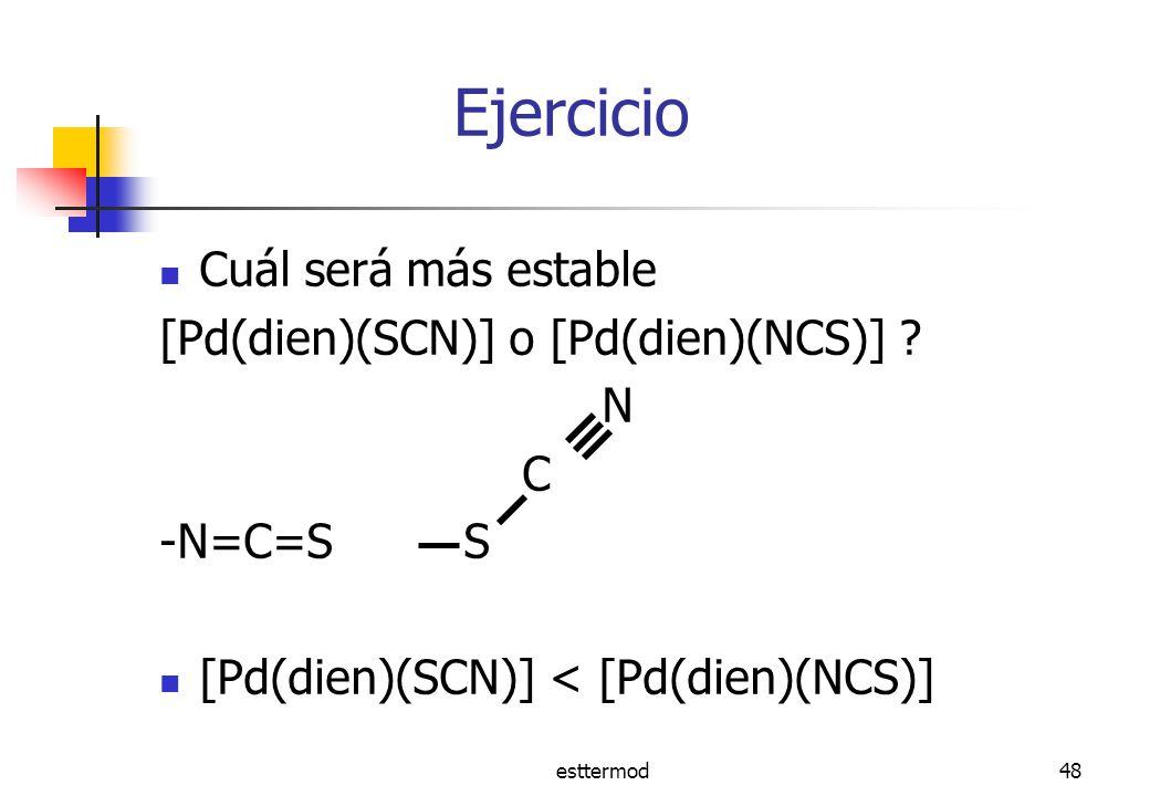 Ejercicio Cuál será más estable [Pd(dien)(SCN)] o [Pd(dien)(NCS)] N